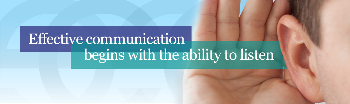 Effective Communication begins with the ability to listen
